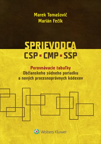 Sprievodca CSP, CMP, SSP - Porovnávacie tabuľky Občianskeho súdneho poriadku a nových procesnoprávnych kódexov