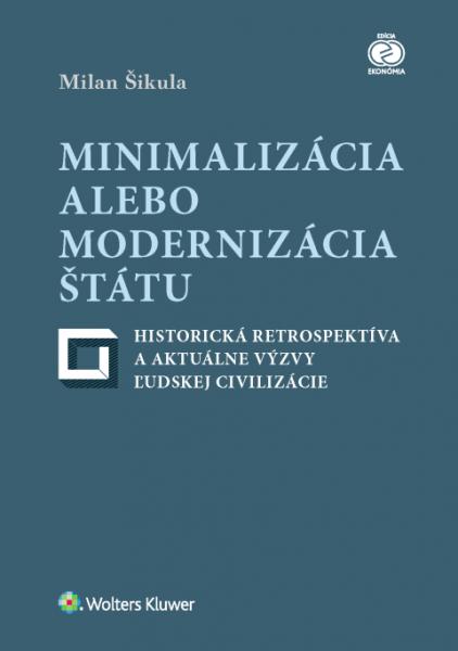 Minimalizácia alebo modernizácia štátu - historická retrospektíva a aktuálne výzvy ľudskej civilizácie