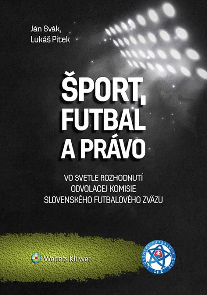 Šport, futbal a právo - vo svetle rozhodnutí Odvolacej komisie Slovenského futbalového zväzu