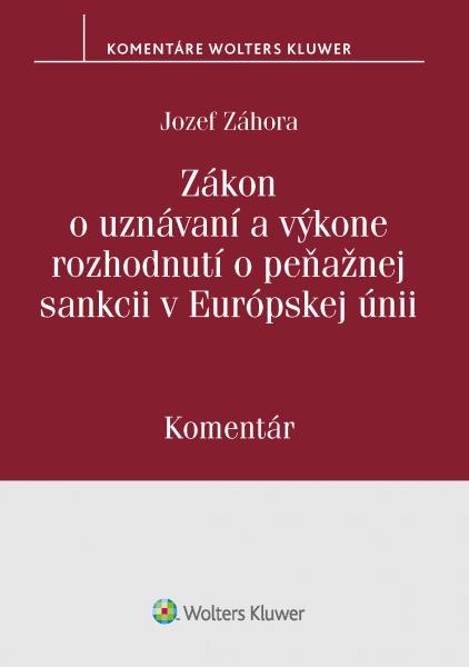 Zákon o uznávaní a výkone rozhodnutí o peňažnej sankcii v Európskej únii - komentár