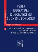 Výber judikatúry k Občianskemu súdnemu poriadku, 1. časť Všeobecné ustanovenia a činnosť súdu pred začatím konania