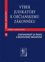 Výber judikatúry k Občianskemu zákonníku, 3. časť Zodpovednosť za škodu a za bezdôvodné obohatenie