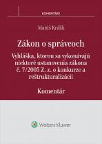 Zákon o správcoch, vyhláška, ktorou sa vykonávajú niektoré ustanovenia zákona č. 7/2005 Z. z. o konkurze a reštrukturalizácii - komentár