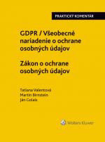 GDPR / Všeobecné nariadenie o ochrane osobných údajov. Zákon o ochrane osobných údajov. Praktický komentár