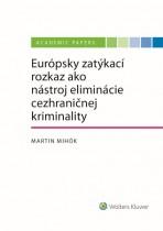 Európsky zatýkací rozkaz ako nástroj eliminácie cezhraničnej kriminality