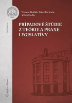 Prípadové štúdie z teórie a praxe legislatívy