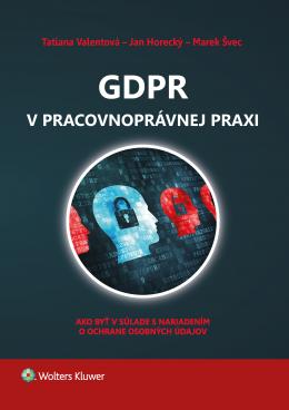 GDPR v pracovnoprávnej praxi. Ako byť v súlade s nariadením o ochrane osobných údajov