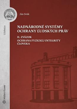 Nadnárodné systémy ochrany ľudských práv. II. Zväzok. Ochrana fyzickej integrity človeka